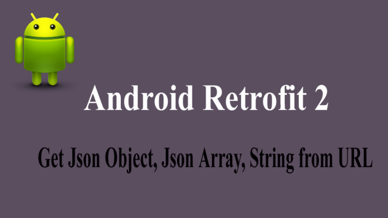 Retrofit android example to get JSON array/Object from URL